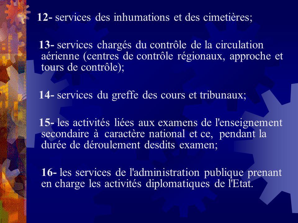 12- services des inhumations et des cimetières; 13- services chargés du contrôle de la circulation aérienne (centres de contrôle régionaux, approche e