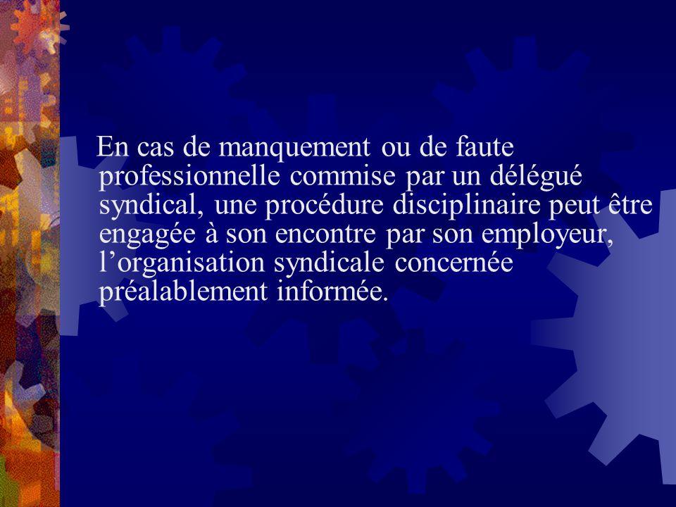 En cas de manquement ou de faute professionnelle commise par un délégué syndical, une procédure disciplinaire peut être engagée à son encontre par son