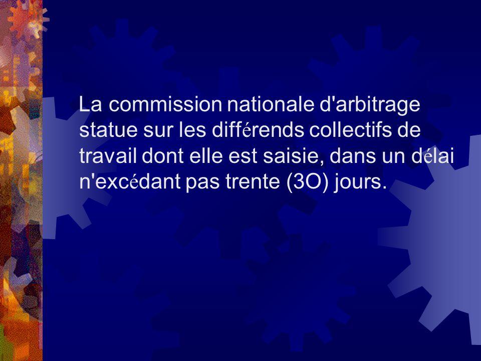 La commission nationale d'arbitrage statue sur les diff é rends collectifs de travail dont elle est saisie, dans un d é lai n'exc é dant pas trente (3