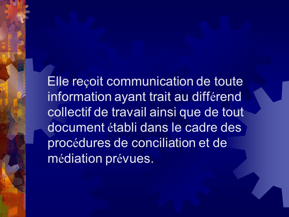 Elle re ç oit communication de toute information ayant trait au diff é rend collectif de travail ainsi que de tout document é tabli dans le cadre des