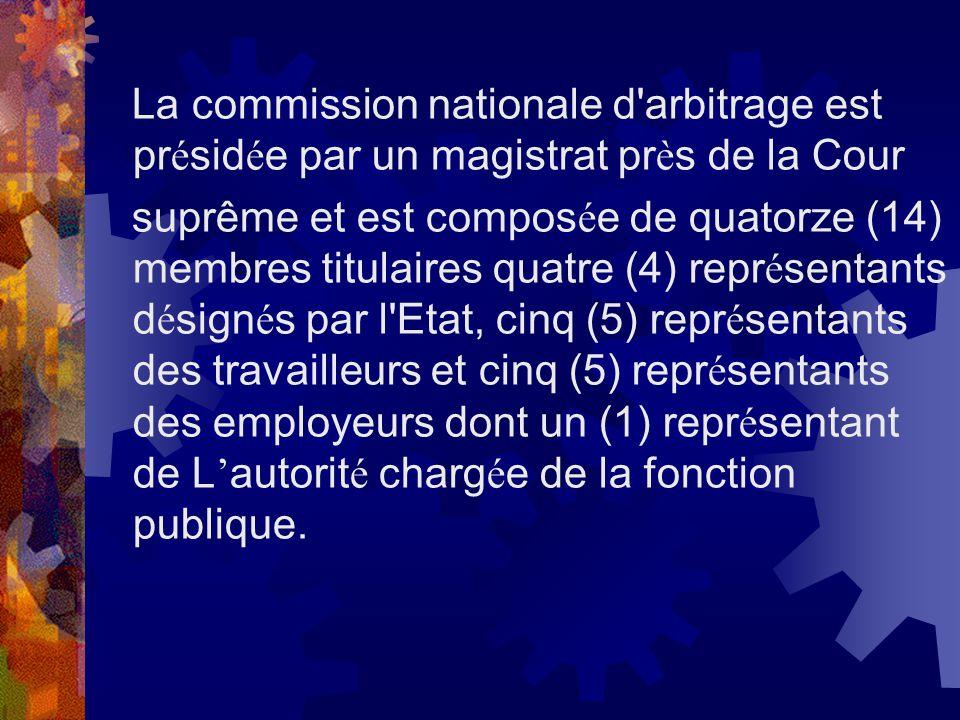La commission nationale d'arbitrage est pr é sid é e par un magistrat pr è s de la Cour suprême et est compos é e de quatorze (14) membres titulaires