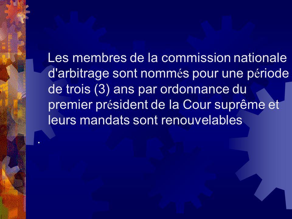 Les membres de la commission nationale d'arbitrage sont nomm é s pour une p é riode de trois (3) ans par ordonnance du premier pr é sident de la Cour