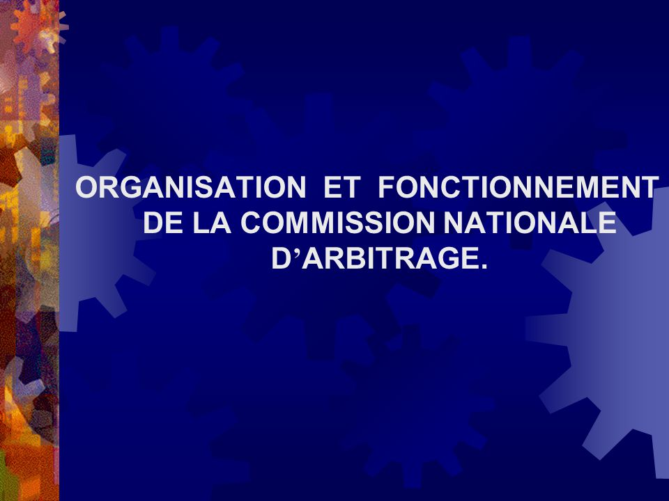 ORGANISATION ET FONCTIONNEMENT DE LA COMMISSION NATIONALE D ARBITRAGE.