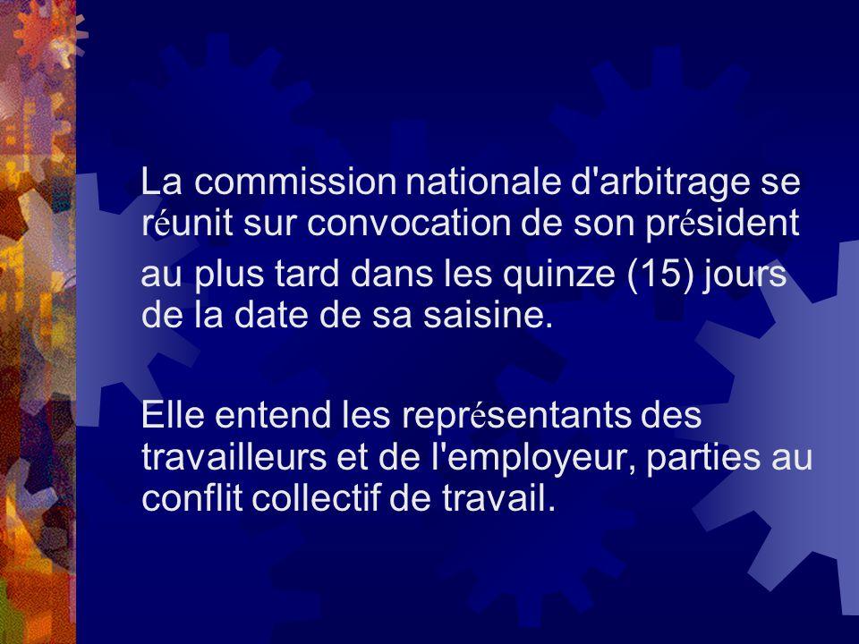 La commission nationale d'arbitrage se r é unit sur convocation de son pr é sident au plus tard dans les quinze (15) jours de la date de sa saisine. E