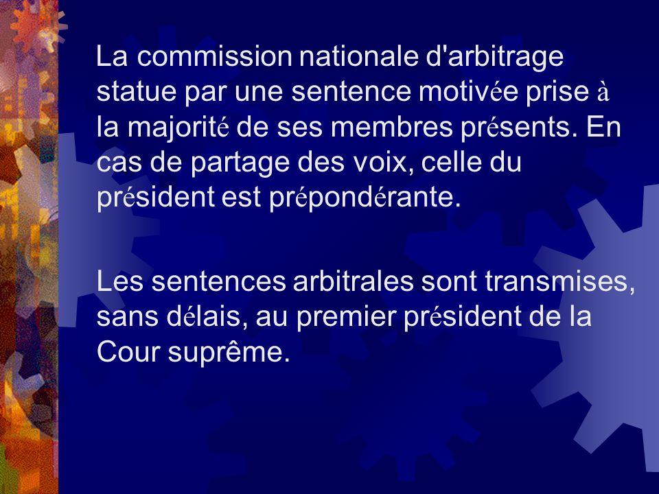 La commission nationale d'arbitrage statue par une sentence motiv é e prise à la majorit é de ses membres pr é sents. En cas de partage des voix, cell