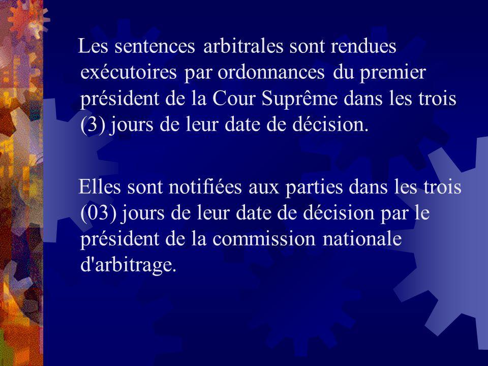 Les sentences arbitrales sont rendues exécutoires par ordonnances du premier président de la Cour Suprême dans les trois (3) jours de leur date de déc
