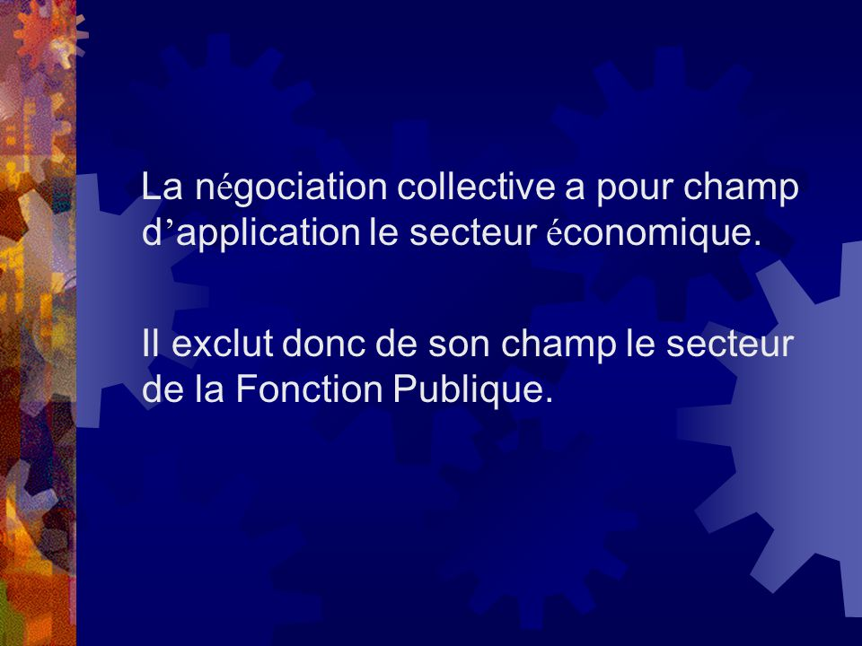 La n é gociation collective a pour champ d application le secteur é conomique.