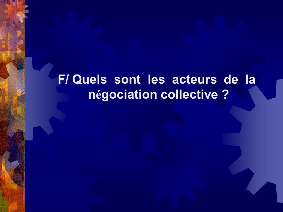 F/ Quels sont les acteurs de la n é gociation collective ?