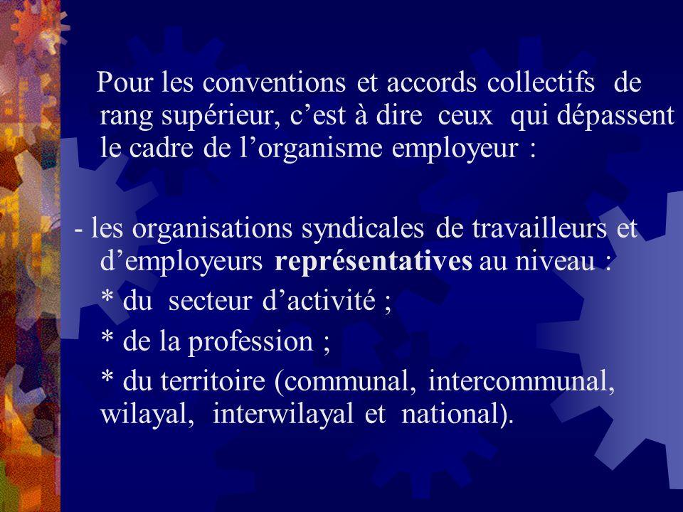Pour les conventions et accords collectifs de rang supérieur, cest à dire ceux qui dépassent le cadre de lorganisme employeur : - les organisations sy