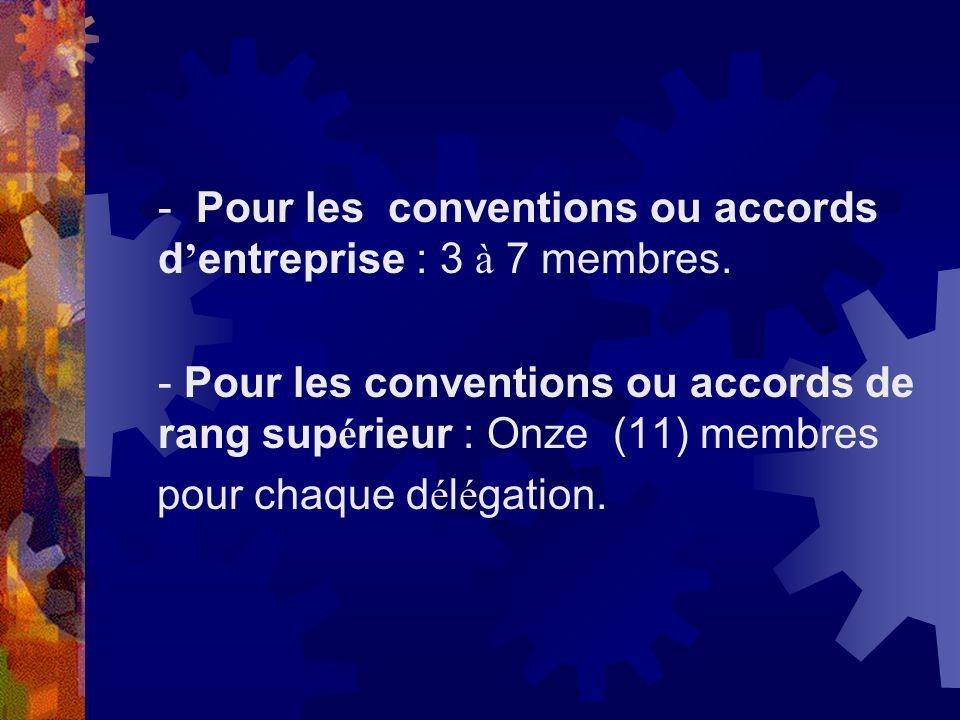 - Pour les conventions ou accords d entreprise : 3 à 7 membres. - Pour les conventions ou accords de rang sup é rieur : Onze (11) membres pour chaque