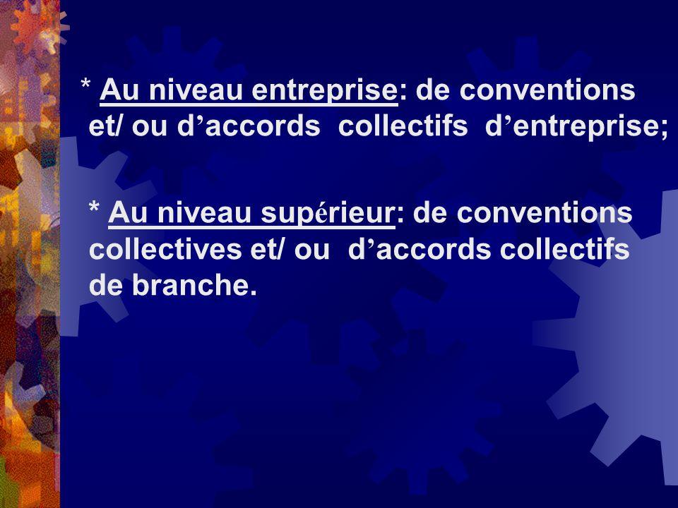 * Au niveau entreprise: de conventions et/ ou d accords collectifs d entreprise; * Au niveau sup é rieur: de conventions collectives et/ ou d accords
