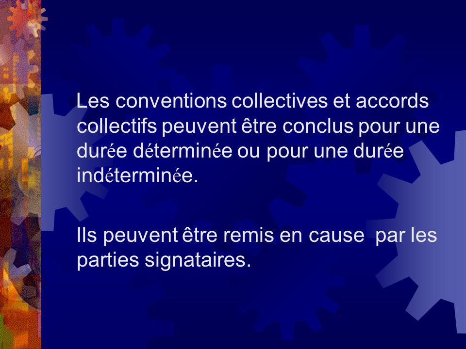 Les conventions collectives et accords collectifs peuvent être conclus pour une dur é e d é termin é e ou pour une dur é e ind é termin é e. Ils peuve