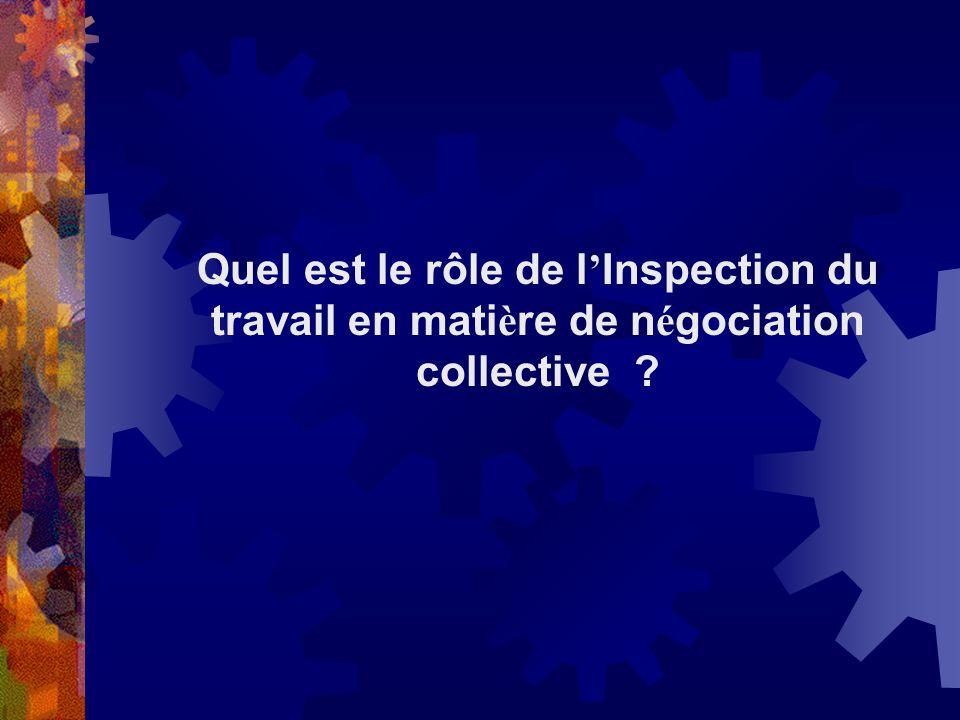 Quel est le rôle de l Inspection du travail en mati è re de n é gociation collective ?