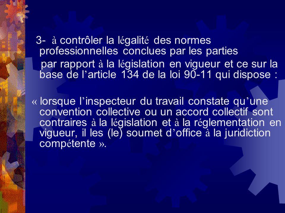 3- à contrôler la l é galit é des normes professionnelles conclues par les parties par rapport à la l é gislation en vigueur et ce sur la base de l ar