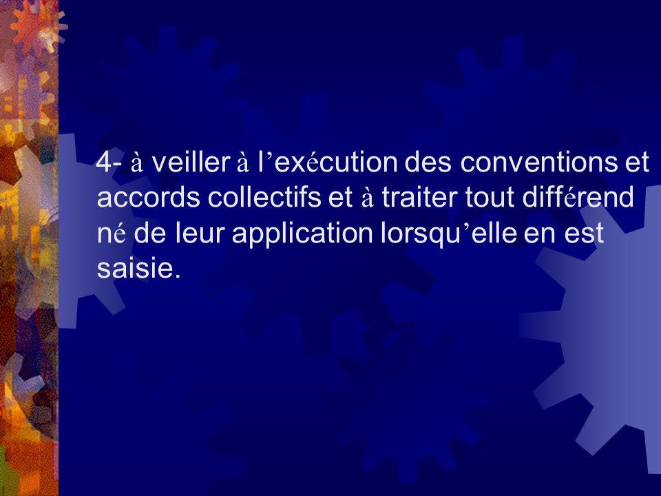 4- à veiller à l ex é cution des conventions et accords collectifs et à traiter tout diff é rend n é de leur application lorsqu elle en est saisie.