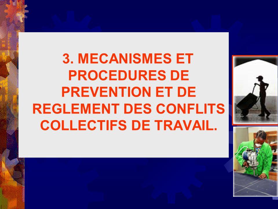 3. MECANISMES ET PROCEDURES DE PREVENTION ET DE REGLEMENT DES CONFLITS COLLECTIFS DE TRAVAIL.