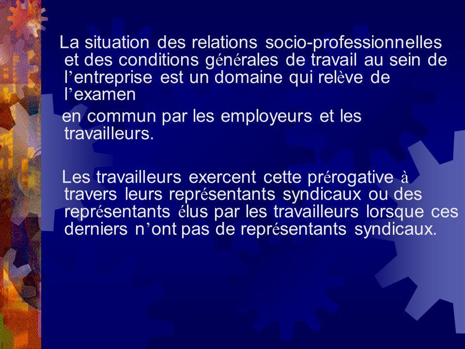 La situation des relations socio-professionnelles et des conditions g é n é rales de travail au sein de l entreprise est un domaine qui rel è ve de l
