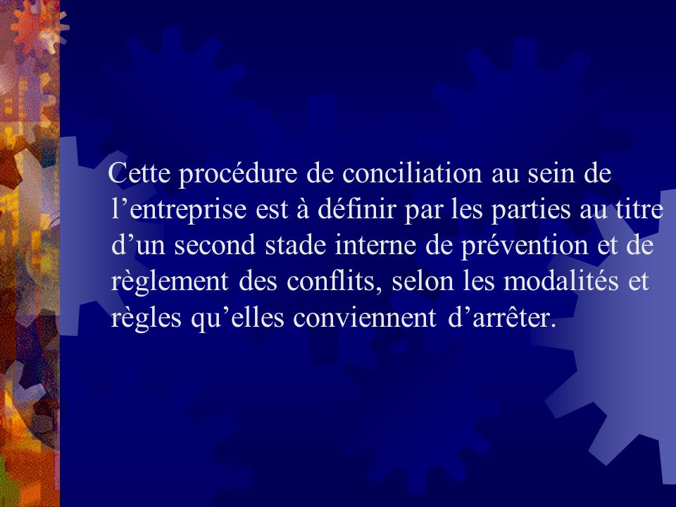 Cette procédure de conciliation au sein de lentreprise est à définir par les parties au titre dun second stade interne de prévention et de règlement d