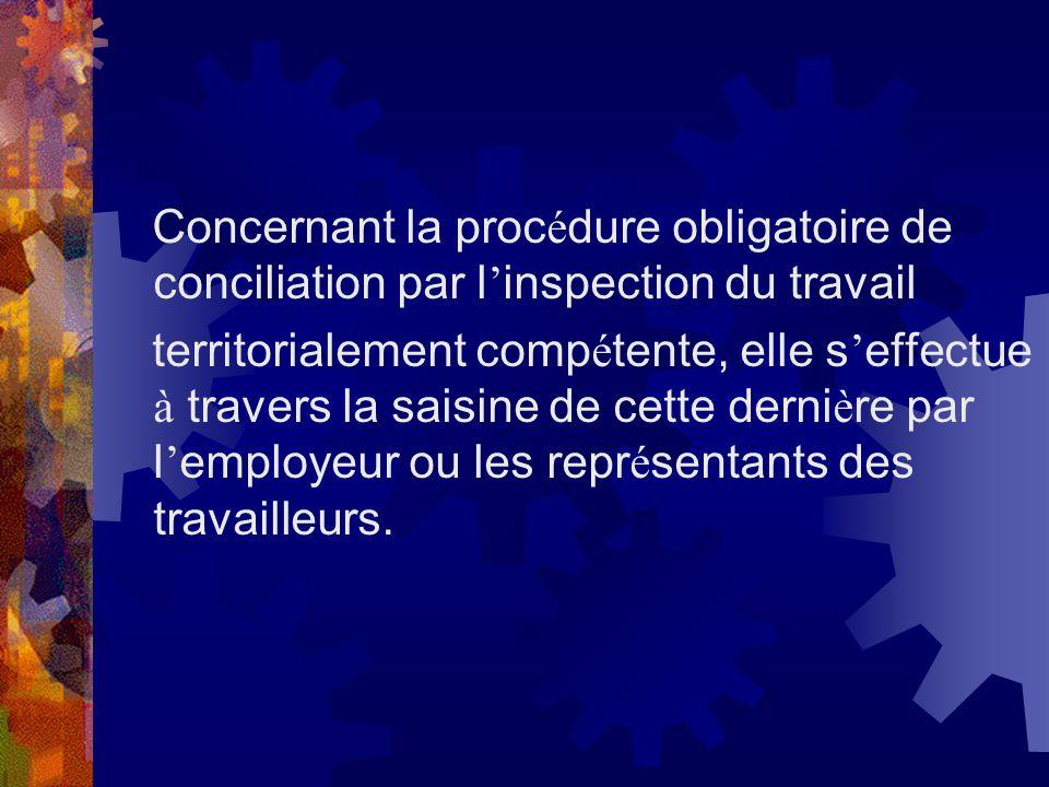 Concernant la proc é dure obligatoire de conciliation par l inspection du travail territorialement comp é tente, elle s effectue à travers la saisine