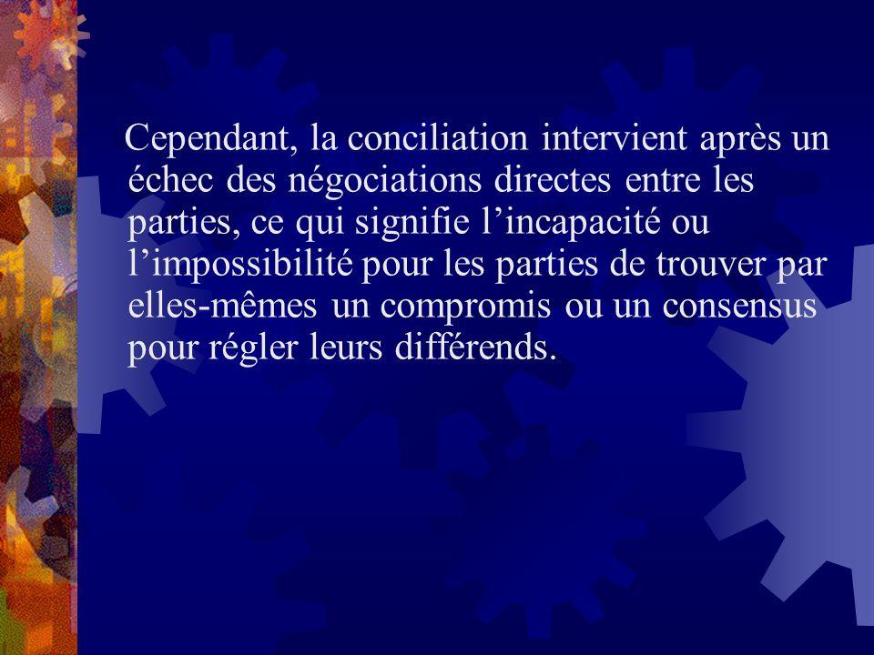 Cependant, la conciliation intervient après un échec des négociations directes entre les parties, ce qui signifie lincapacité ou limpossibilité pour l