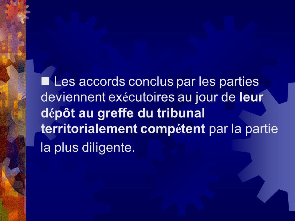 Les accords conclus par les parties deviennent ex é cutoires au jour de leur d é pôt au greffe du tribunal territorialement comp é tent par la partie