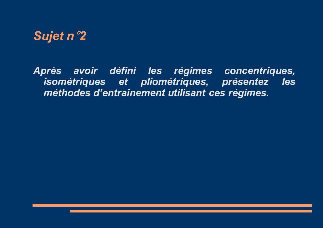 Sujet n°2 Après avoir défini les régimes concentriques, isométriques et pliométriques, présentez les méthodes dentraînement utilisant ces régimes.