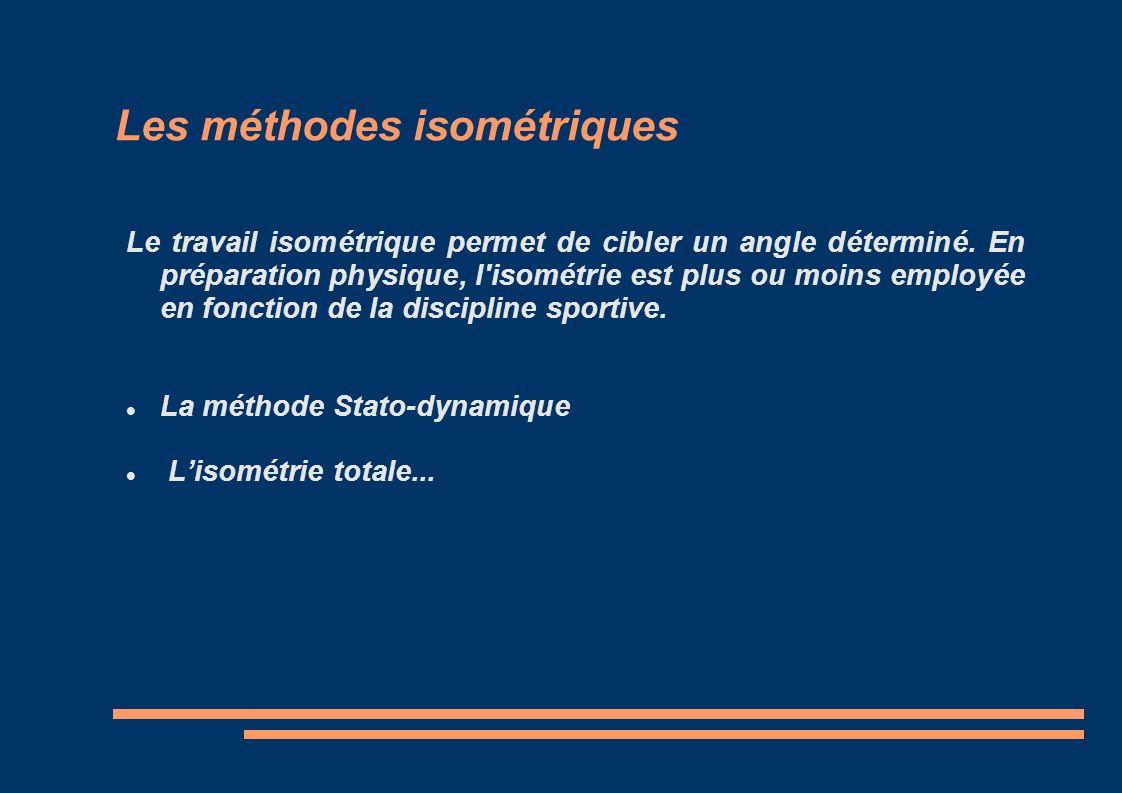 Les méthodes isométriques Le travail isométrique permet de cibler un angle déterminé. En préparation physique, l'isométrie est plus ou moins employée