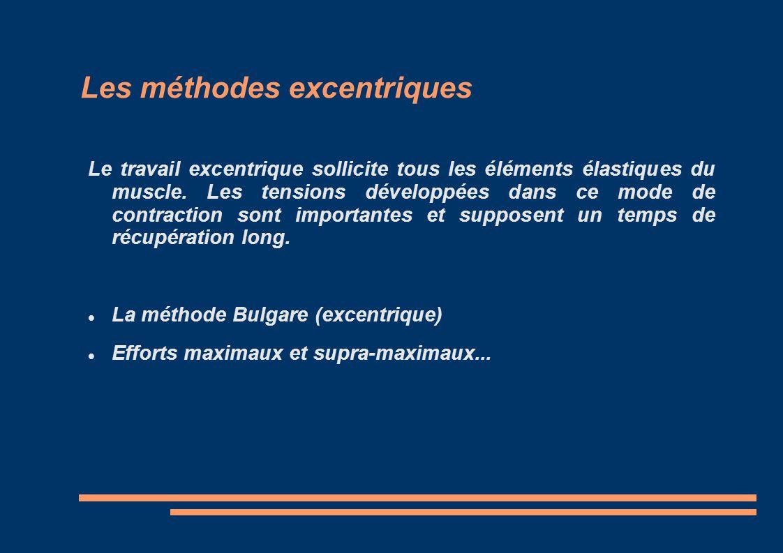 Les méthodes excentriques Le travail excentrique sollicite tous les éléments élastiques du muscle. Les tensions développées dans ce mode de contractio
