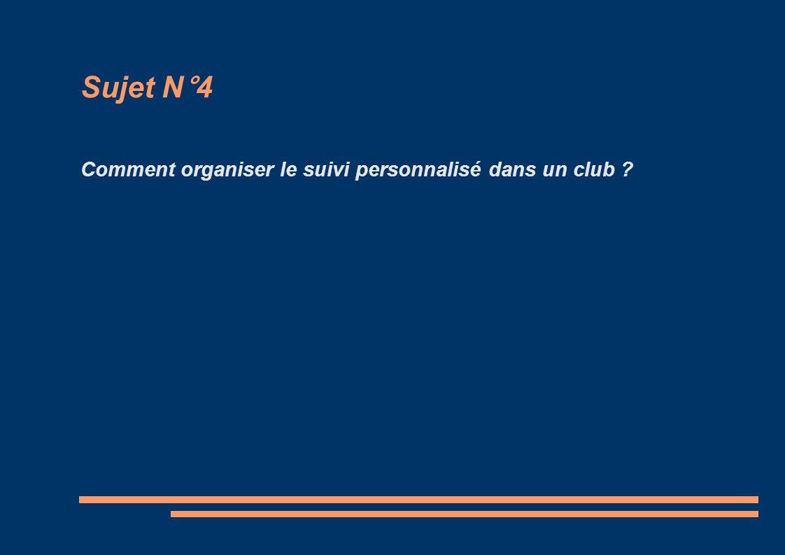 Sujet N°4 Comment organiser le suivi personnalisé dans un club ?