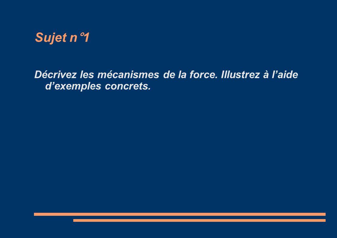 Sujet n°1 Décrivez les mécanismes de la force. Illustrez à laide dexemples concrets.