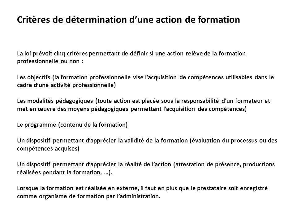 Critères de détermination dune action de formation La loi prévoit cinq critères permettant de définir si une action relève de la formation professionn