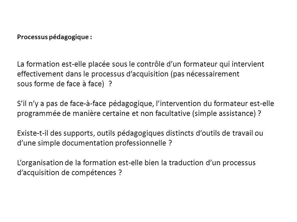 Processus pédagogique : La formation est-elle placée sous le contrôle dun formateur qui intervient effectivement dans le processus dacquisition (pas n