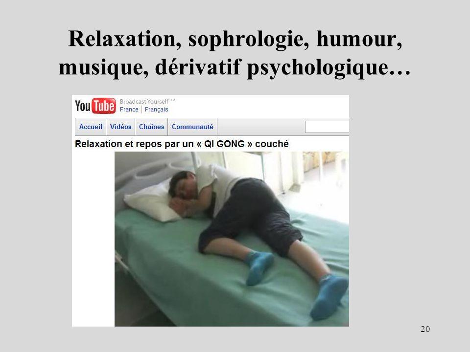 Relaxation, sophrologie, humour, musique, dérivatif psychologique… 20