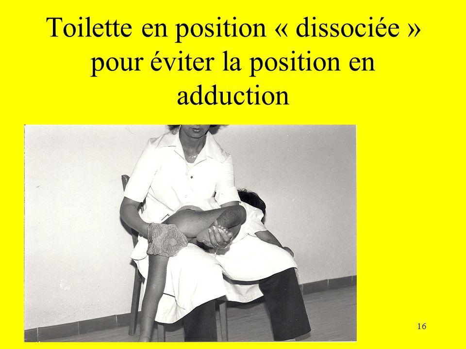 Toilette en position « dissociée » pour éviter la position en adduction 16
