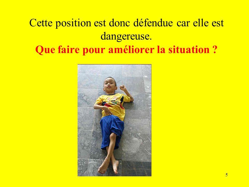 Cette position est donc défendue car elle est dangereuse. Que faire pour améliorer la situation ? 5