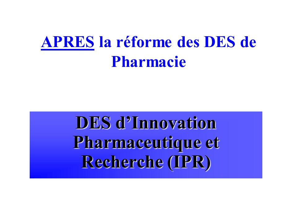 APRES la réforme des DES de Pharmacie DES dInnovation Pharmaceutique et Recherche (IPR)