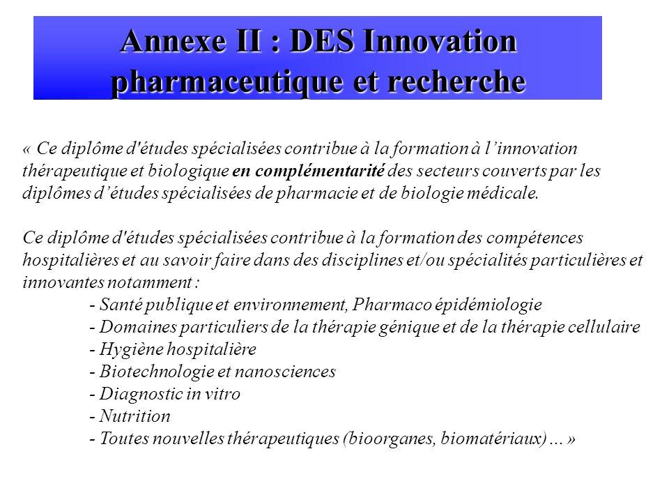 « Ce diplôme d études spécialisées contribue à la formation à linnovation thérapeutique et biologique en complémentarité des secteurs couverts par les diplômes détudes spécialisées de pharmacie et de biologie médicale.