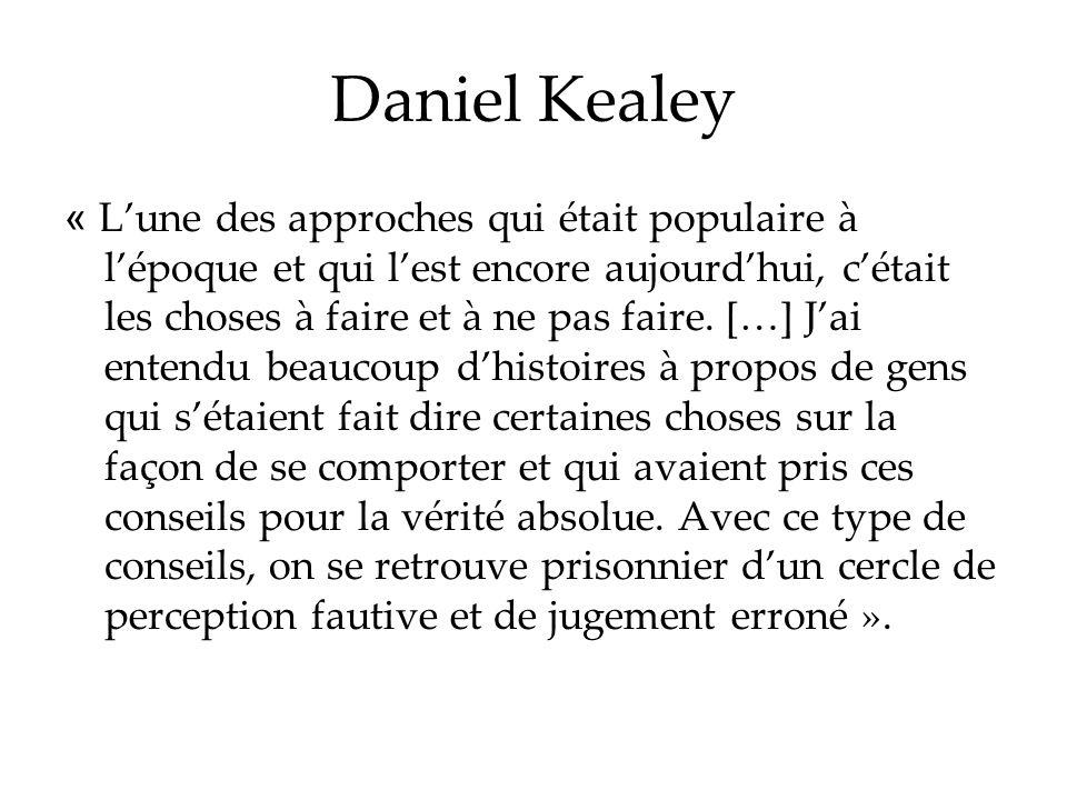 Daniel Kealey « Lune des approches qui était populaire à lépoque et qui lest encore aujourdhui, cétait les choses à faire et à ne pas faire. […] Jai e
