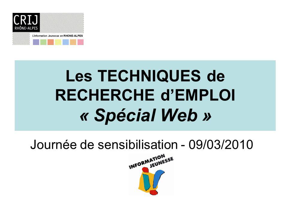 Les TECHNIQUES de RECHERCHE dEMPLOI « Spécial Web » Journée de sensibilisation - 09/03/2010