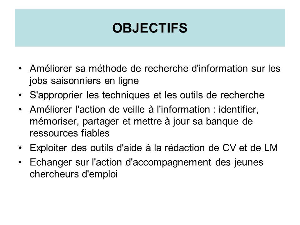OBJECTIFS Améliorer sa méthode de recherche d'information sur les jobs saisonniers en ligne S'approprier les techniques et les outils de recherche Amé