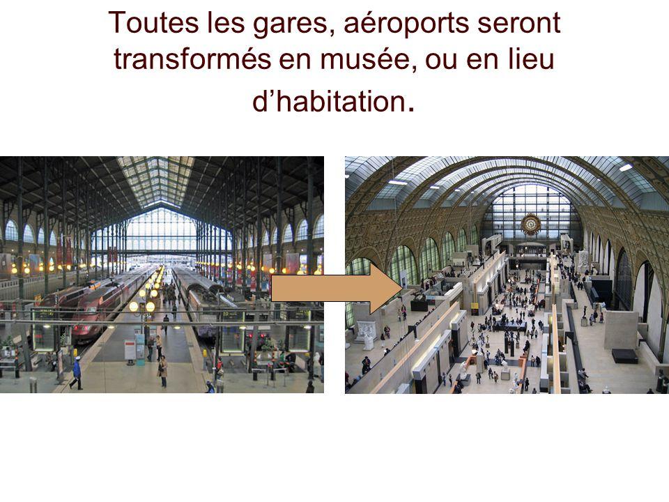 Toutes les gares, aéroports seront transformés en musée, ou en lieu dhabitation.