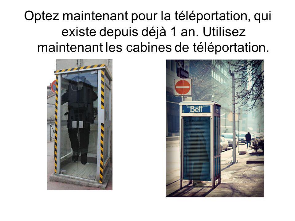 Optez maintenant pour la téléportation, qui existe depuis déjà 1 an. Utilisez maintenant les cabines de téléportation.