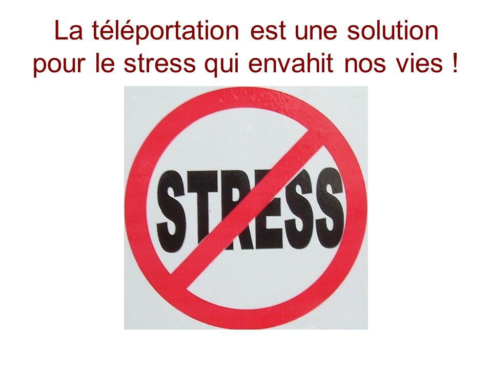 La téléportation est une solution pour le stress qui envahit nos vies !