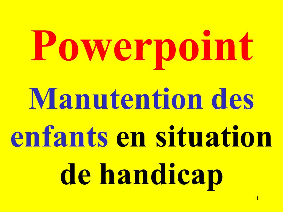 Powerpoint Manutention des enfants en situation de handicap 1
