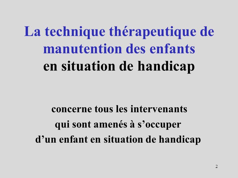 La technique thérapeutique de manutention des enfants en situation de handicap concerne tous les intervenants qui sont amenés à soccuper dun enfant en