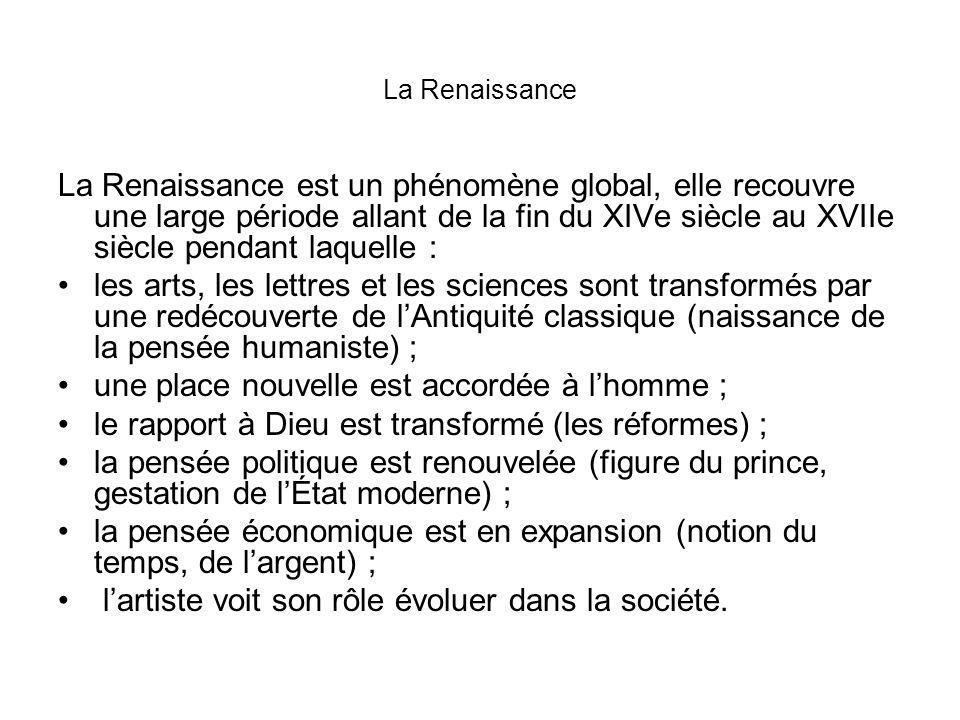 La Renaissance La Renaissance est un phénomène global, elle recouvre une large période allant de la fin du XIVe siècle au XVIIe siècle pendant laquell