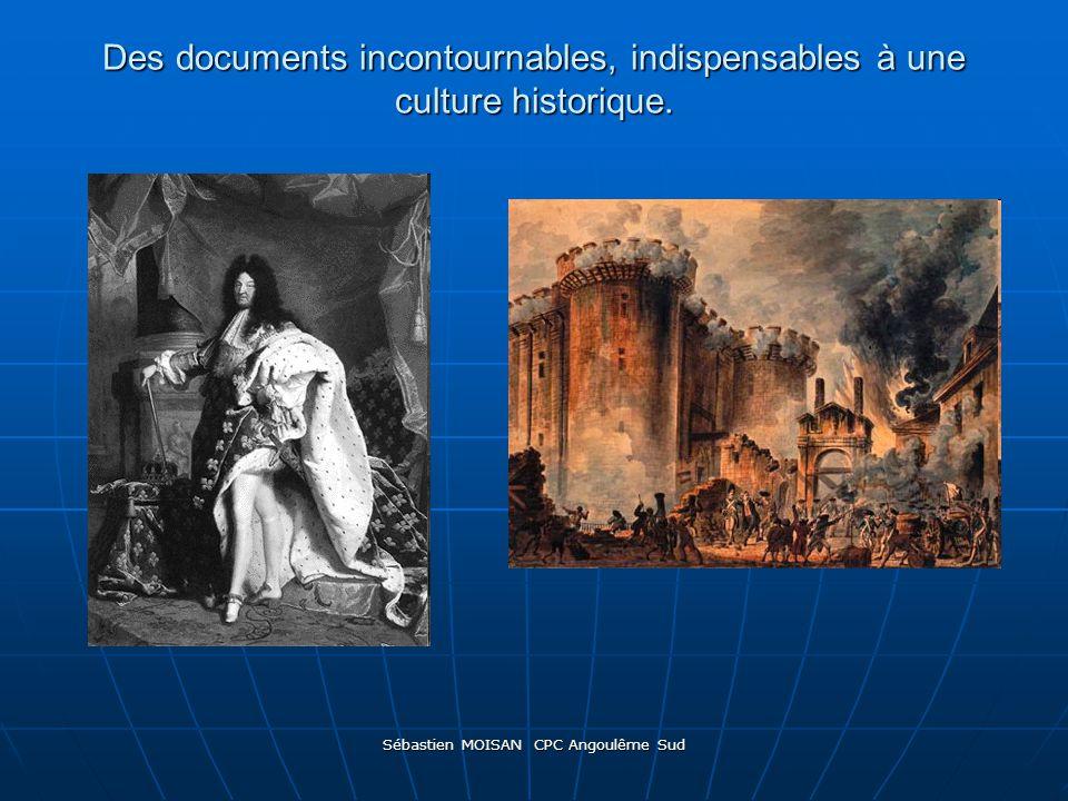Sébastien MOISAN CPC Angoulême Sud Des documents incontournables, indispensables à une culture historique.