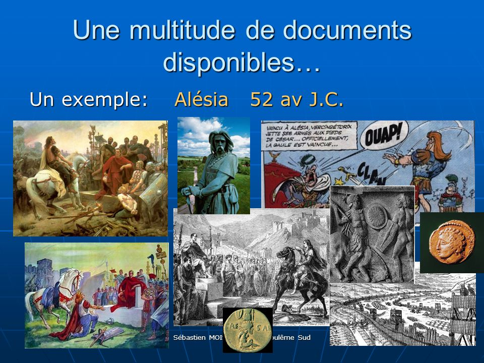 Sébastien MOISAN CPC Angoulême Sud Une multitude de documents disponibles… Un exemple:Alésia 52 av J.C.