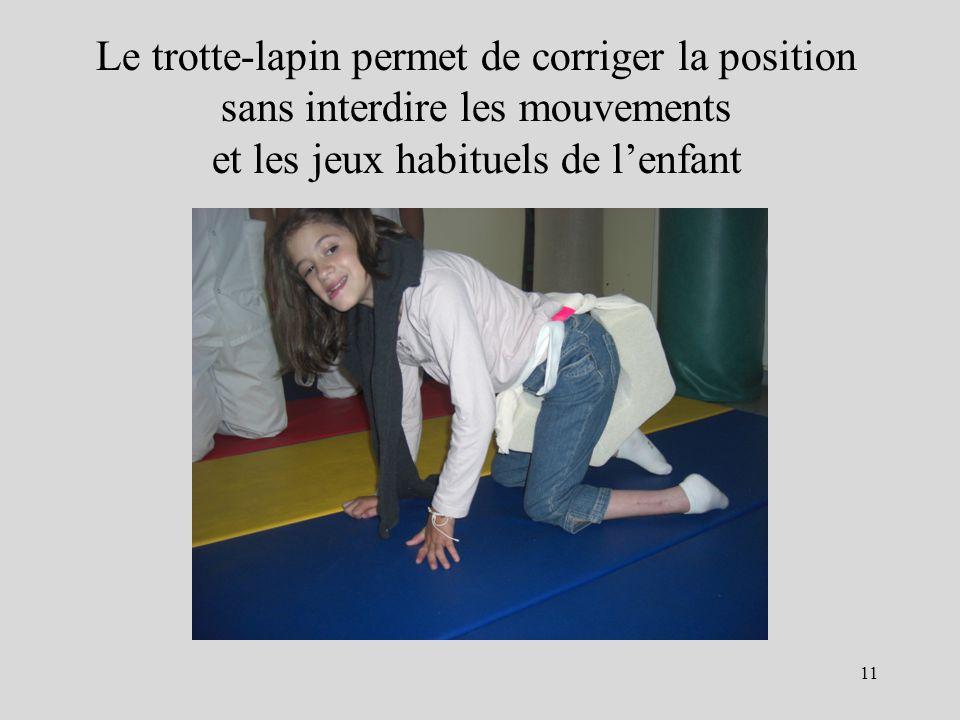 Le trotte-lapin permet de corriger la position sans interdire les mouvements et les jeux habituels de lenfant 11