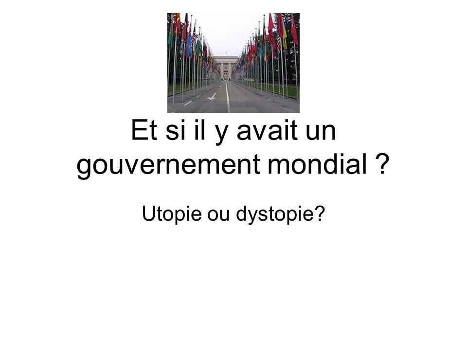 Et si il y avait un gouvernement mondial ? Utopie ou dystopie?